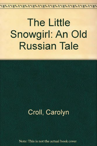 9780606102544: The Little Snowgirl: An Old Russian Tale