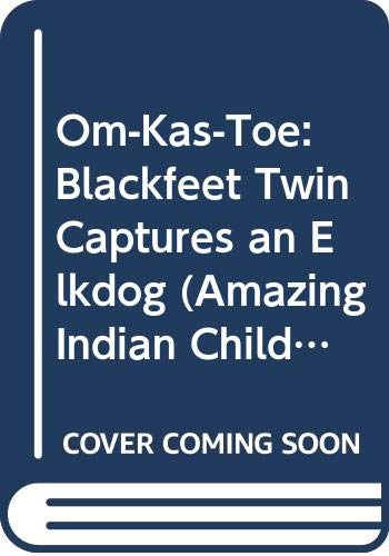 9780606102728: Om-Kas-Toe: Blackfeet Twin Captures an Elkdog (Amazing Indian Children)
