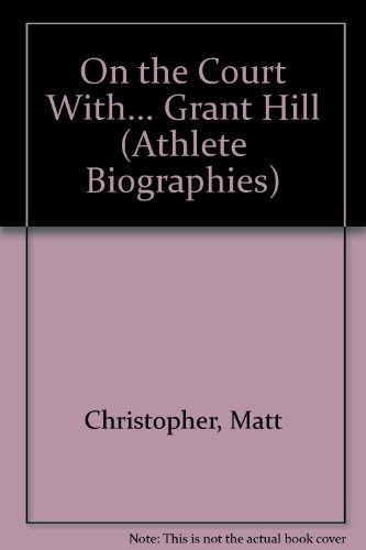 9780606102735: On the Court With... Grant Hill (Athlete Biographies)