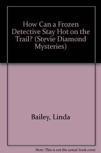 9780606103084: How Can a Frozen Detective Stay Hot on the Trail? (Stevie Diamond Mysteries)
