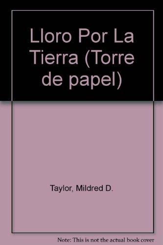 9780606104784: Lloro Por LA Tierra/Roll of Thunder, Hear My Cry (Torre de papel) (Spanish Edition)