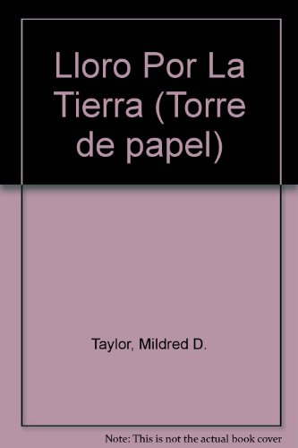 9780606104784: Lloro Por LA Tierra/Roll of Thunder, Hear My Cry (Torre de papel) (Spanish Edition)