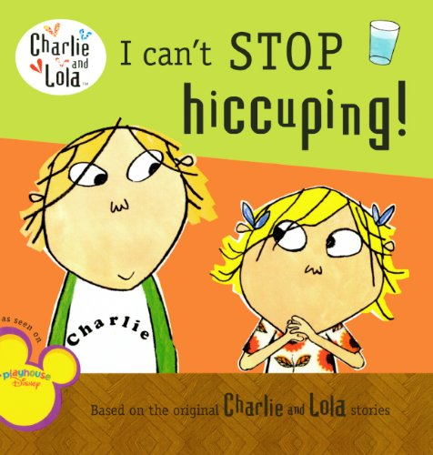 9780606106290: I Can't Stop Hiccuping! (Turtleback School & Library Binding Edition) (Charlie and Lola)