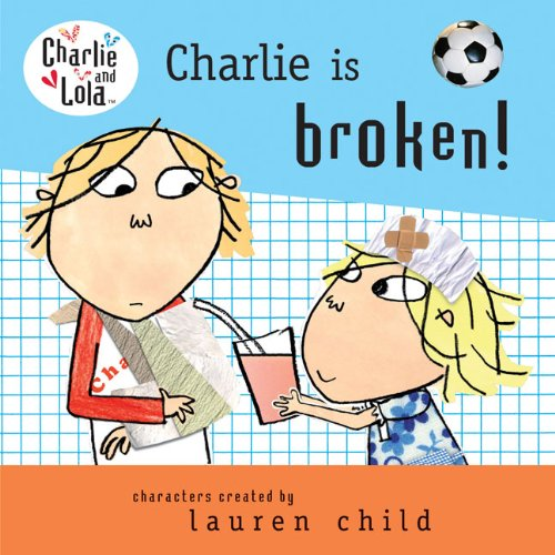 9780606106306: Charlie Is Broken! (Charlie and Lola)