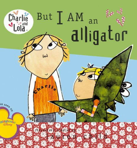 9780606106375: But I Am An Alligator (Turtleback School & Library Binding Edition) (Charlie and Lola)