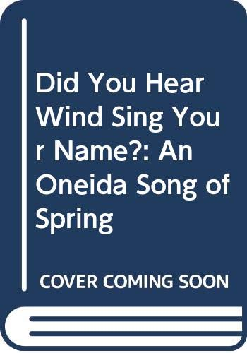9780606107815: Did You Hear Wind Sing Your Name?: An Oneida Song of Spring