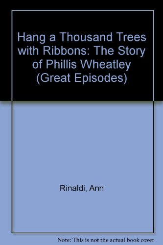 9780606108348: Hang a Thousand Trees With Ribbons: The Story of Phillis Wheatley (Great Episodes)