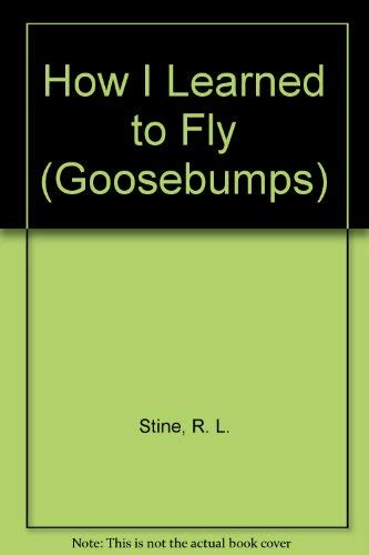 9780606108478: How I Learned to Fly (Goosebumps)