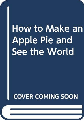9780606108485: How to Make an Apple Pie and See the World