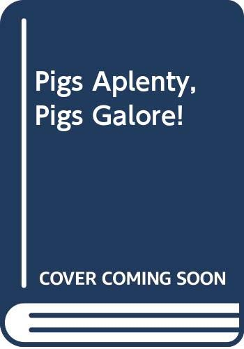 9780606109048: Pigs Aplenty, Pigs Galore!
