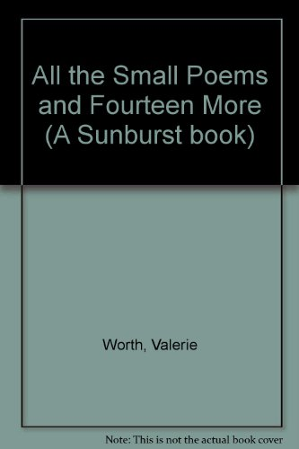 All the Small Poems and Fourteen More (A Sunburst book): Worth, Valerie