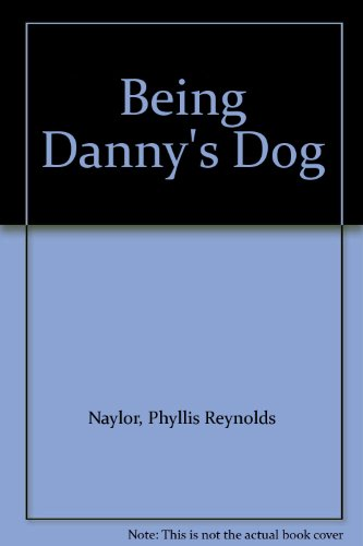 Being Danny's Dog: Naylor, Phyllis Reynolds