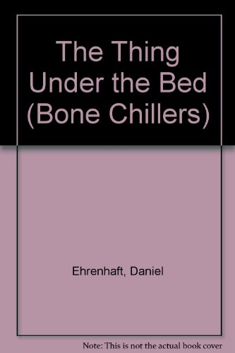 9780606111485: The Thing Under the Bed (Bone Chillers)
