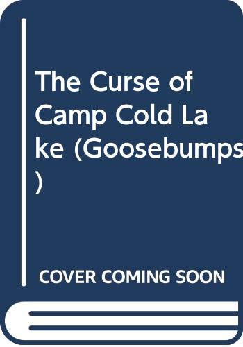 9780606112277: The Curse of Camp Cold Lake (Goosebumps)
