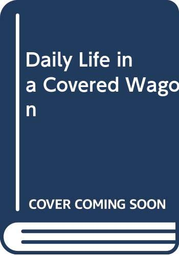 9780606112338: Daily Life in a Covered Wagon