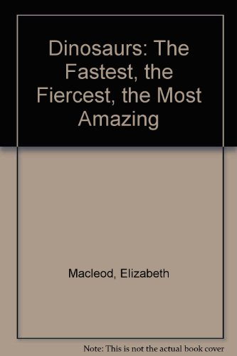 9780606112604: Dinosaurs: The Fastest, the Fiercest, the Most Amazing