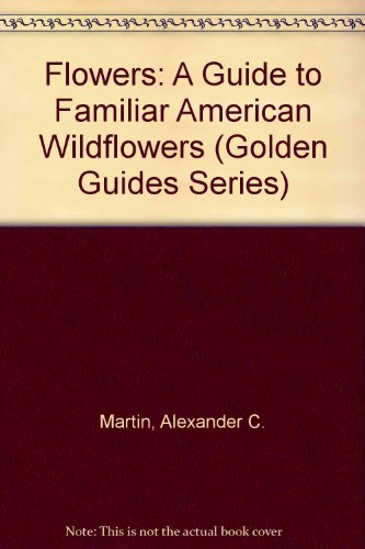 9780606113373: Flowers: A Guide to Familiar American Wildflowers (Golden Guides Series)