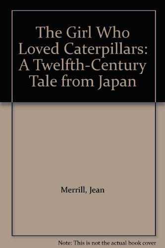 9780606113908: The Girl Who Loved Caterpillars: A Twelfth-Century Tale from Japan