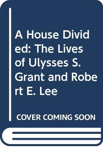 9780606114813: A House Divided: The Lives of Ulysses S. Grant and Robert E. Lee