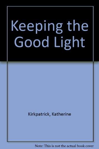 Keeping the Good Light: Kirkpatrick, Katherine