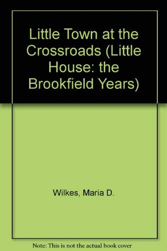 9780606115711: Little Town at the Crossroads (Little House: the Brookfield Years)