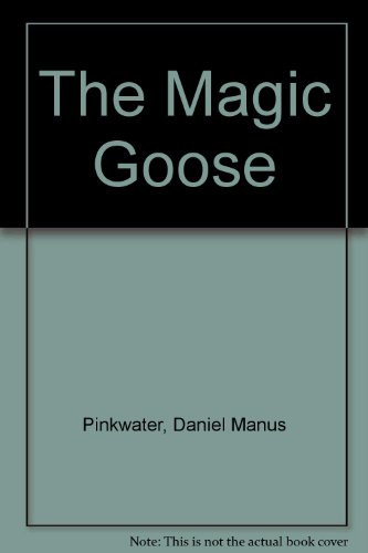 The Magic Goose: Daniel Manus Pinkwater