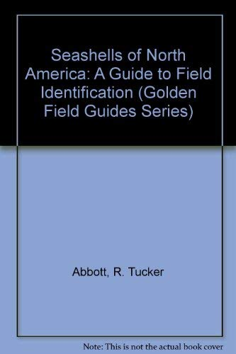 Seashells of North America: A Guide to Field Identification (Golden Field Guides Series) (0606118225) by R. Tucker Abbott
