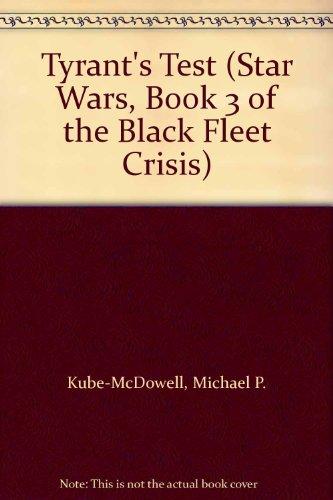 Tyrant's Test (Star Wars, Book 3 of the Black Fleet Crisis): Michael P. Kube-McDowell