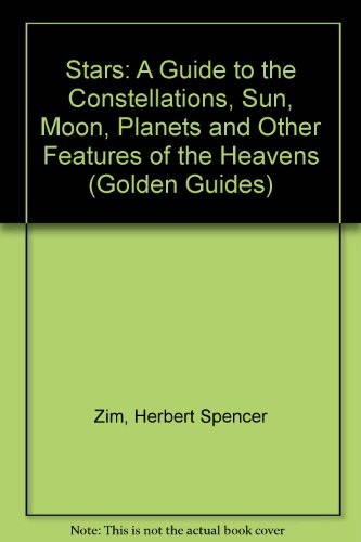 9780606119078: Stars: A Guide to the Constellations, Sun, Moon, Planets and Other Features of the Heavens (Golden Guides)