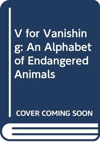 9780606120296: V for Vanishing: An Alphabet of Endangered Animals