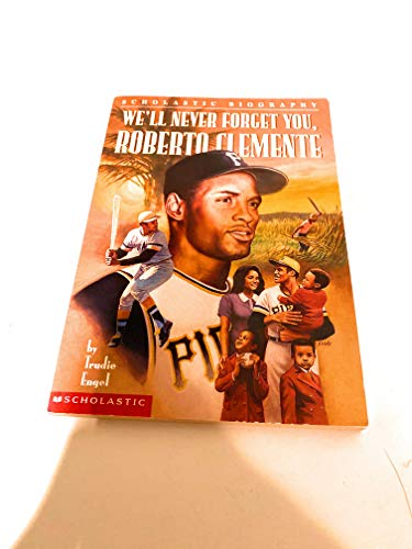 9780606120548: We'll Never Forget You, Roberto Clemente (Scholastic biography)