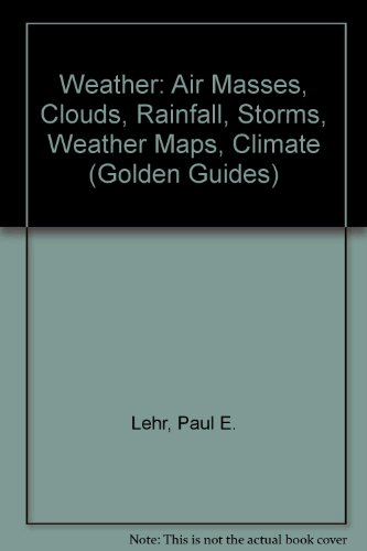 9780606120555: Weather: Air Masses, Clouds, Rainfall, Storms, Weather Maps, Climate, (Golden Guides)