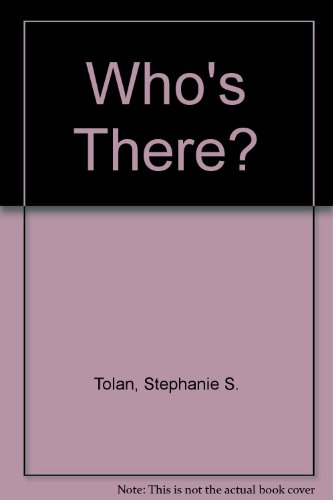 Who's There?: Tolan, Stephanie S.
