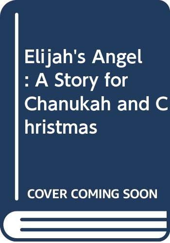 9780606122764: Elijah's Angel: A Story for Chanukah and Christmas