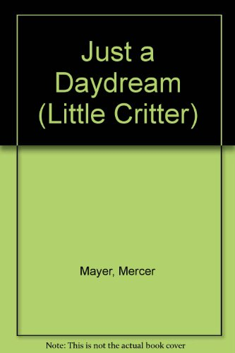9780606123716: Just a Daydream (Little Critter)