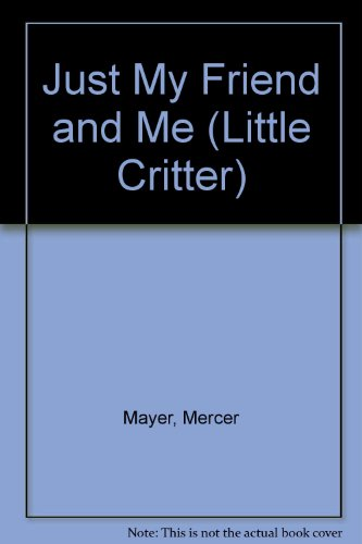 Just My Friend and Me (Little Critter) (9780606123815) by Mercer Mayer