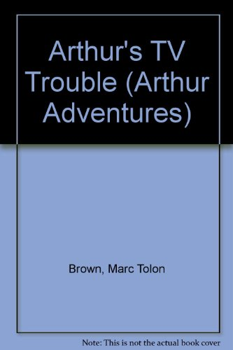 Arthur's TV Trouble (Arthur Adventures): Brown, Marc Tolon