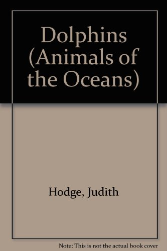 Dolphins (Animals of the Oceans): Hodge, Judith