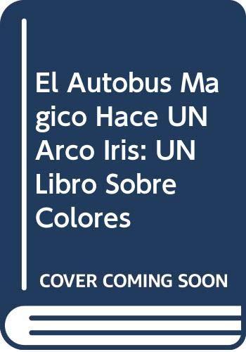 El Autobus Magico Hace UN Arco Iris: UN Libro Sobre Colores (Spanish Edition) (0606126910) by Stevenson, Jocelyn