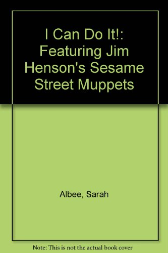 I Can Do It!: Featuring Jim Henson's Sesame Street Muppets (9780606127301) by Albee, Sarah