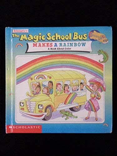 9780606127639: The Magic School Bus Makes a Rainbow: A Book About Color