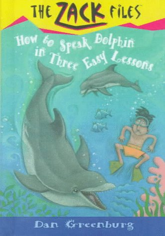 How to Speak Dolphin in Three Easy Lessons (The Zack Files) (0606128514) by Dan Greenburg