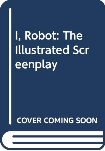 9780606129695: I, Robot: The Illustrated Screenplay