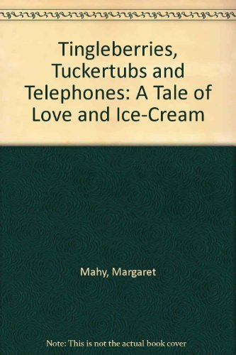 9780606130523: Tingleberries, Tuckertubs and Telephones: A Tale of Love and Ice-Cream