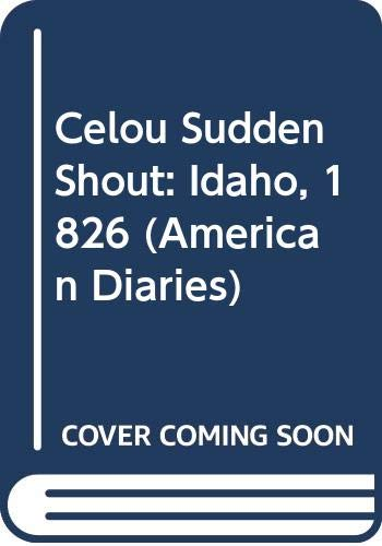 9780606131216: Celou Sudden Shout: Idaho, 1826 (American Diaries)