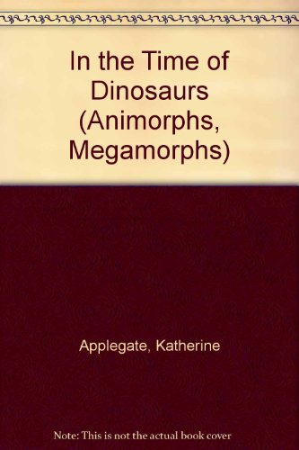 In the Time of Dinosaurs (Animorphs, Megamorphs): Applegate, Katherine
