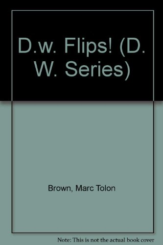 D.w. Flips! (D. W. Series): Brown, Marc Tolon