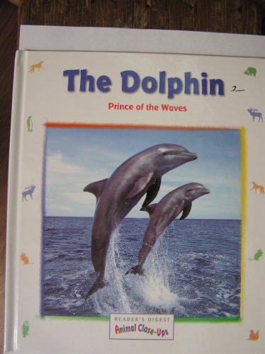9780606133371: The Dolphin, Prince of the Waves (Animal Close-Ups)
