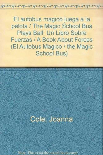 9780606133562: El autobus magico juega a la pelota / The Magic School Bus Plays Ball: Un Libro Sobre Fuerzas / A Book About Forces (El Autobus Magico / the Magic School Bus) (Spanish Edition)