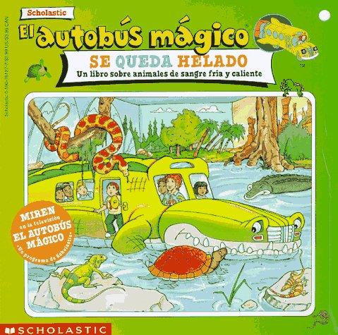 9780606133593: El Autobus Magico Se Queda Helado: UN Libro Sobre Animales De Sangre Fria Y Caliente (Spanish Edition)